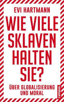 Evi Hartmann: Wie viele Sklaven halten Sie?