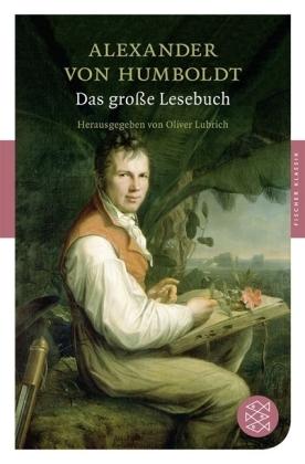 Alexander von Humboldt, Oliver Lubrich: Das große Lesebuch