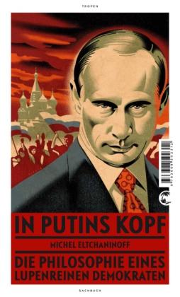Michel Eltchaninoff: In Putins Kopf