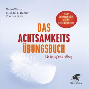 Thomas Dietz, Michael E. Harrer, Halko Weiss: Das Achtsamkeits-Übungsbuch