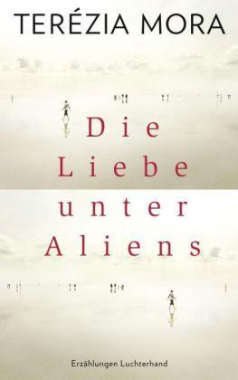 Terézia Mora: Die Liebe unter Aliens