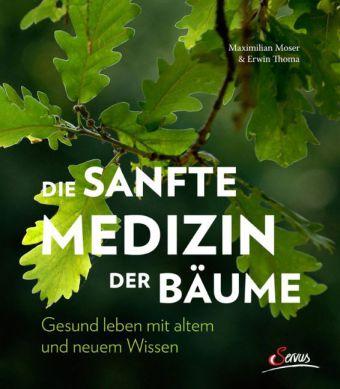 Maximilian Moser, Erwin Thoma: Die sanfte Medizin der Bäume