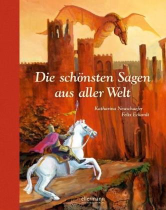 Katharina Neuschaefer, Felix Eckardt: Die schönsten Sagen aus aller Welt