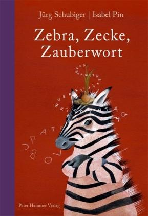 Jürg Schubiger, Isabel Pin: Zebra, Zecke, Zauberwort