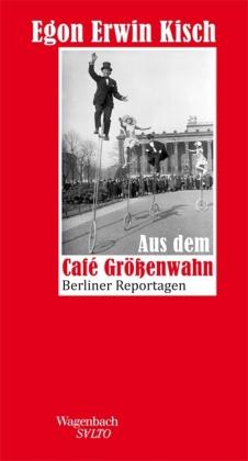Egon Erwin Kisch: Aus dem Café Größenwahn