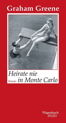Graham Greene: Heirate nie in Monte Carlo