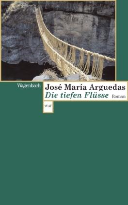 José Maria Arguedas: Die tiefen Flüsse