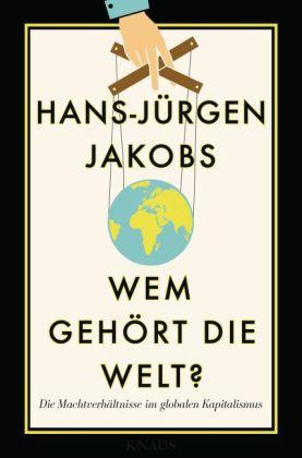Hans-Jürgen Jakobs: Wem gehört die Welt?