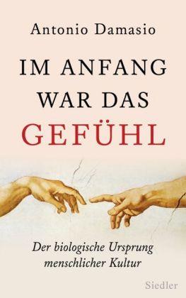 Antonio Damasio: Im Anfang war das Gefühl