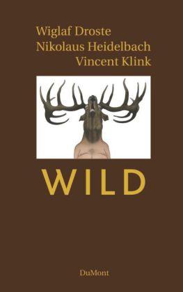 Wiglaf Droste, Nikolaus Heidelbach, Vincent Klink: Wild