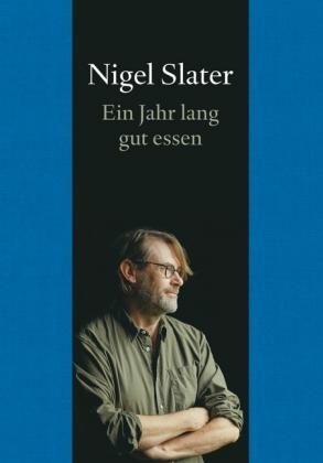 Nigel Slater: Ein Jahr lang gut essen