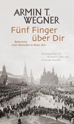 Armin T. Wegner: Fünf Finger über Dir