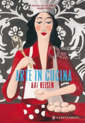Margré Mijer, Wiebke van der Scheer, Marie Godest: Arte in Cucina auf Reisen