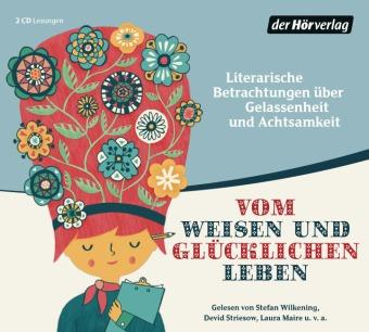 Johann Wolfgang Goethe, Hermann Hesse, Antoine Saint-Exupéry: Vom weisen und glücklichen Leben