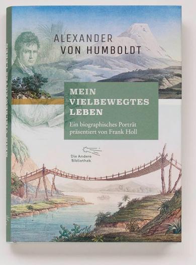 """Frank Holl, Alexander von Humboldt: """"Mein vielbewegtes Leben"""""""