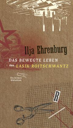 Ilja Ehrenburg: Das bewegte Leben des Lasik Roitschwantz