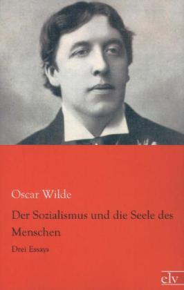 Oscar Wilde: Der Sozialismus und die Seele des Menschen
