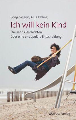 Sonja Siegert, Anja Uhling: Ich will kein Kind