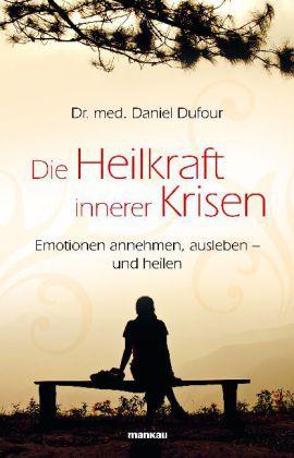 Daniel Dufour: Die Heilkraft innerer Krisen