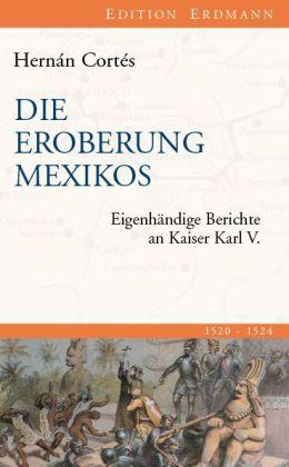 Hernán Cortés: Die Eroberung Mexikos