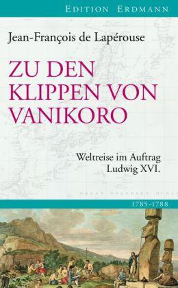 Jean-Francois de Laperouse: Zu den Klippen von Vanikoro