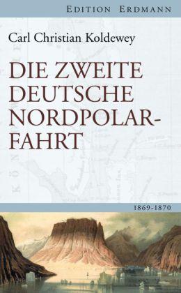 Karl Christian Koldewey: Die zweite deutsche Nordpolarfahrt
