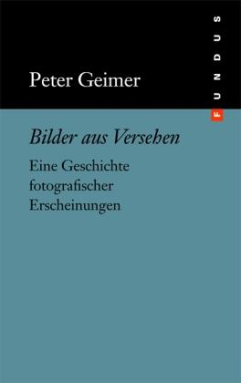 Peter Geimer: Bilder aus Versehen