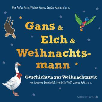 Hans Christian Andersen, Krüss, James, Wolfdietrich Schnurre, Andreas Steinhöfel, Friedrich Wolf: Gans & Elch & Weihnachtsmann