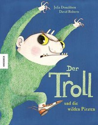 Julia Donaldson, David Roberts: Der Troll und die wilden Piraten