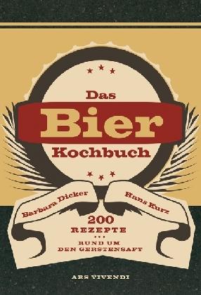 Barbara Dicker, Hans Kurz: Das Bierkochbuch