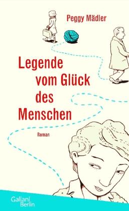 Peggy Mädler: Legende vom Glück des Menschen