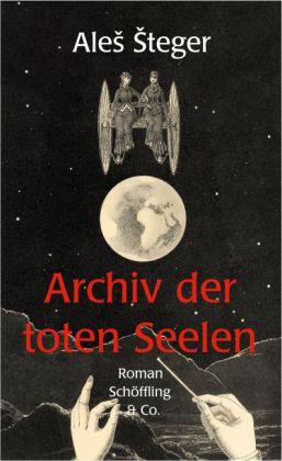 Ales Steger: Archiv der toten Seelen
