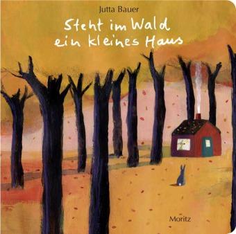 Bauer, Jutta: Steht im Wald ein kleines Haus.