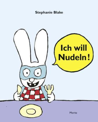 Stephanie Blake: Ich will Nudeln!