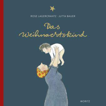 Rose Lagercrantz, Bauer, Jutta: Das Weihnachtskind