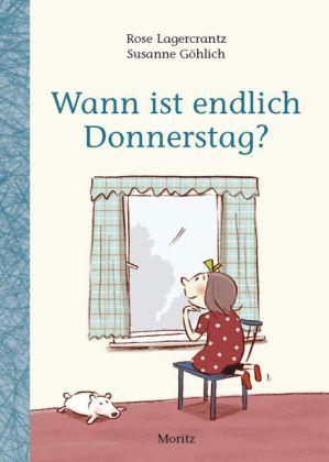 Rose Lagercrantz, Göhlich, Susanne: Wann ist endlich Donnerstag?