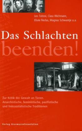Elisée Reclus, Magnus Schwantje, Leo Tolstoi, Clara Wichmann: Das Schlachten beenden!
