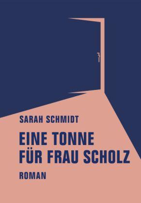 Sarah Schmidt: Eine Tonne für Frau Scholz