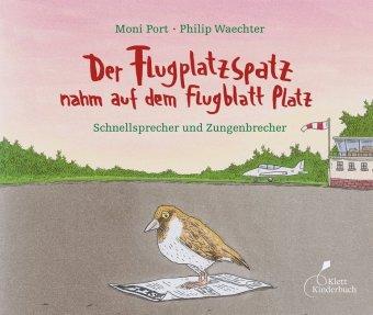 Moni Port, Waechter, Philip: Der Flugplatzspatz nahm auf dem Flugblatt Platz