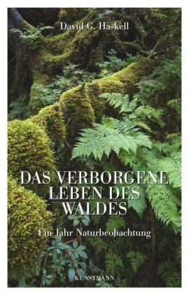 David G. Haskell: Das verborgene Leben des Waldes