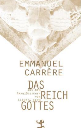 Emmanuel Carrère: Das Reich Gottes