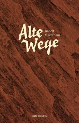 Sievers, Frank, Judith Schalansky, Robert Macfarlane: Alte Wege