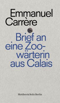 Emmanuel Carrère: Brief an eine Zoowärterin aus Calais