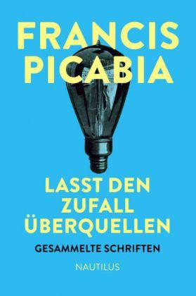 Francis Picabia: Lasst den Zufall überquellen