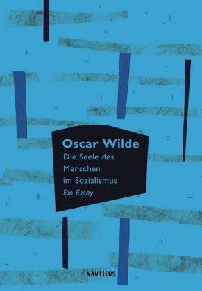 Oscar Wilde: Die Seele des Menschen im Sozialismus