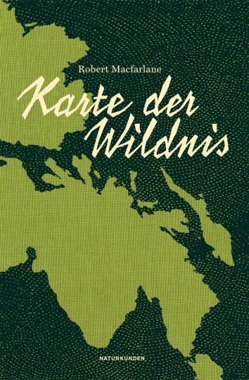 Robert Macfarlane: Karte der Wildnis