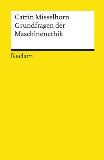 Catrin Misselhorn: Grundfragen der Maschinenethik