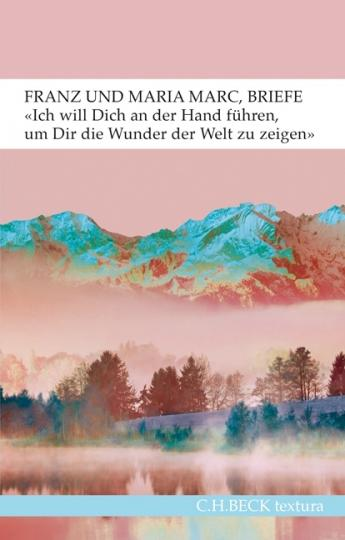 Maria Marc, Franz Marc, Annegret Hoberg: 'Ich will Dich an der Hand führen, um Dir die Wunder der Welt zu zeigen...'