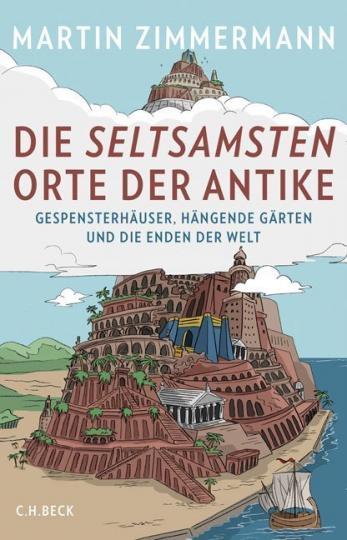 Martin Zimmermann: Die seltsamsten Orte der Antike