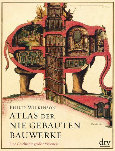 Philip Wilkinson: Atlas der nie gebauten Bauwerke